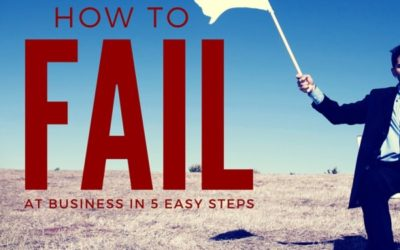 How to Fail at Business in 5 Easy Steps