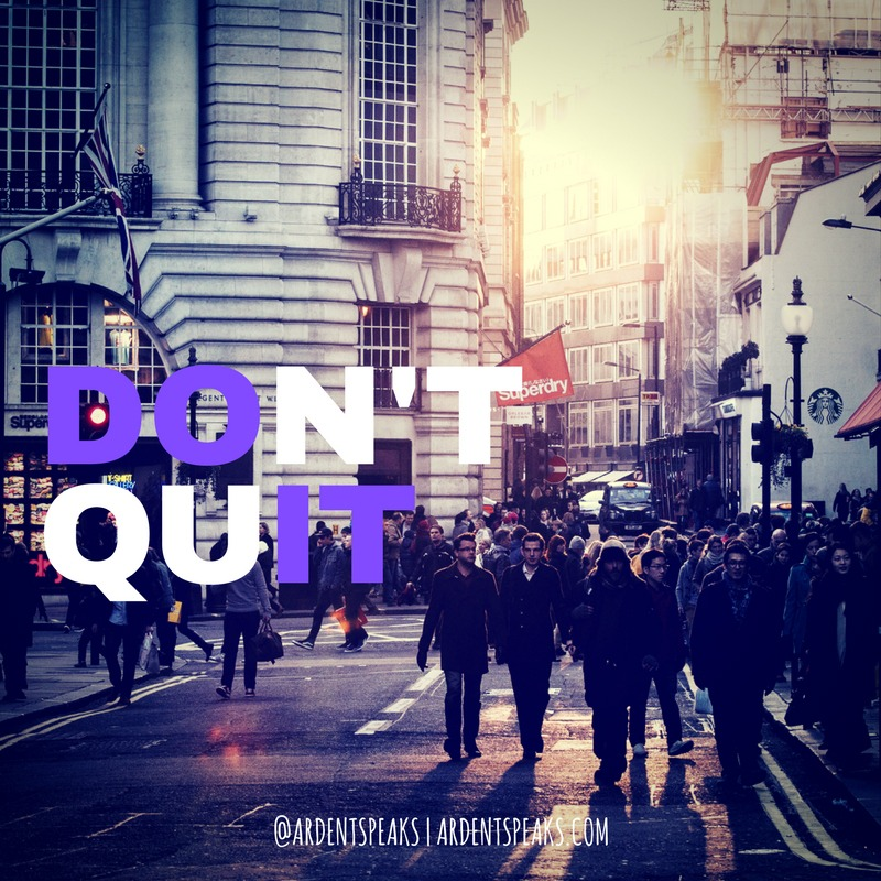 Don't Quit, Don't Give Up, Don't Give In